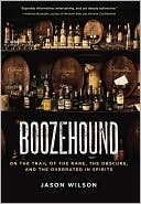 [PDF] [EPUB] Boozehound: On the Trail of the Rare, the Obscure, and the Overrated in Spirits Download by Jason Wilson