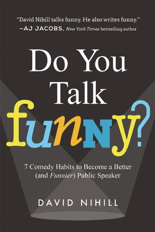 [PDF] [EPUB] Do You Talk Funny?: 7 Comedy Habits to Become a Better (and Funnier) Public Speaker Download by David Nihill