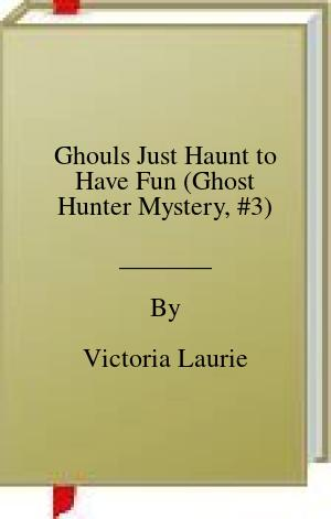 [PDF] [EPUB] Ghouls Just Haunt to Have Fun (Ghost Hunter Mystery, #3) Download by Victoria Laurie