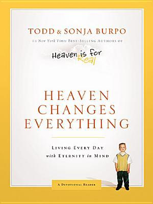 [PDF] [EPUB] Heaven Changes Everything: Living Every Day with Eternity in Mind Download by Todd Burpo