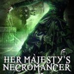 [PDF] [EPUB] Her Majesty's Necromancer (The Ministry of Curiosities, #2) Download