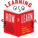[PDF] [EPUB] Learning How to Learn: How to Succeed in School Without Spending All Your Time Studying; A Guide for Kids and Teens Download