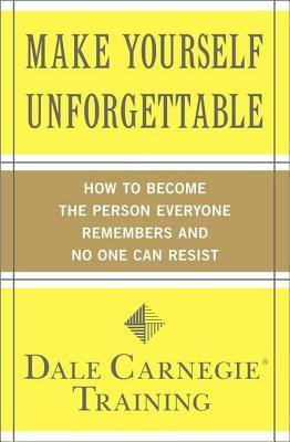 [PDF] [EPUB] Make Yourself Unforgettable: How to Become the Person Everyone Remembers and No One Can Resist Download by Dale Carnegie