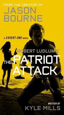 [PDF] [EPUB] Robert Ludlum's (TM) The Patriot Attack Download by Kyle Mills