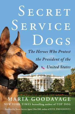 [PDF] [EPUB] Secret Service Dogs: The Heroes Who Protect the President of the United States Download by Maria Goodavage