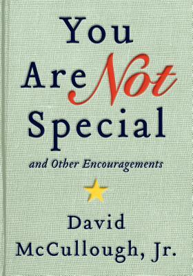 [PDF] [EPUB] You Are Not Special and Other Encouragements Download by David McCullough Jr.
