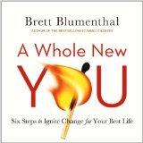 [PDF] [EPUB] A Whole New You: Six Steps to Ignite Change for Your Best Life Download by Brett Blumenthal