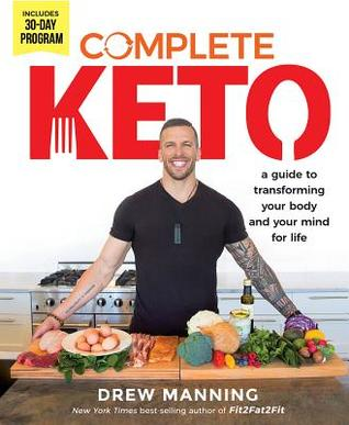 [PDF] [EPUB] Complete Keto: A Guide to Transforming Your Body and Your Mind for Life Download by Drew Manning