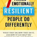 [PDF] [EPUB] Emotional Habits: The 7 Things Resilient People Do Differently (And How They Can Help You Succeed in Business and Life) Download