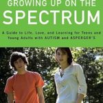 [PDF] [EPUB] Growing Up on the Spectrum: A Guide to Life, Love, and Learning for Teens and Young Adults with Autism and Asperger's Download