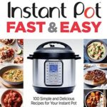 [PDF] [EPUB] Instant Pot Fast and Easy: 100 Simple and Delicious Recipes for Your Instant Pot Download