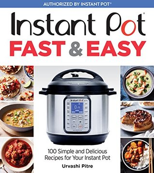 [PDF] [EPUB] Instant Pot Fast and Easy: 100 Simple and Delicious Recipes for Your Instant Pot Download by Urvashi Pitre