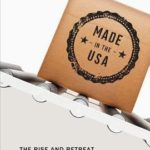 [PDF] [EPUB] Made in the USA: The Rise and Retreat of American Manufacturing Download