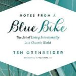 [PDF] [EPUB] Notes from a Blue Bike: The Art of Living Intentionally in a Chaotic World Download
