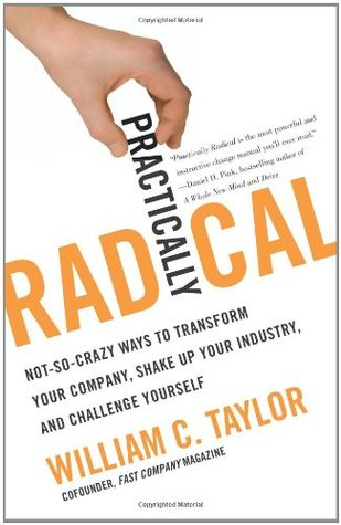 [PDF] [EPUB] Practically Radical: Not-So-Crazy Ways to Transform Your Company, Shake Up Your Industry, and Challenge Yourself Download by William C. Taylor