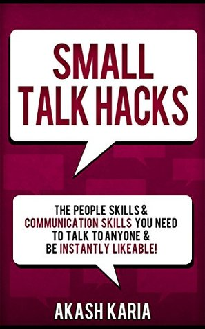 [PDF] [EPUB] Small Talk Hacks: The People Skills and Communication Skills You Need to Talk to Anyone and be Instantly Likeable Download by Akash Karia