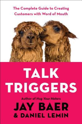 [PDF] [EPUB] Talk Triggers: The Complete Guide to Creating Customers with Word of Mouth Download by Jay Baer