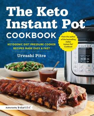 [PDF] [EPUB] The Keto Instant Pot Cookbook: Ketogenic Diet Pressure Cooker Recipes Made Easy and Fast Download by Urvashi Pitre