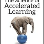 [PDF] [EPUB] The Science of Accelerated Learning: Advanced Strategies for Quicker Comprehension, Greater Retention, and Systematic Expertise Download