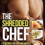 [PDF] [EPUB] The Shredded Chef: 115 recipes for Building Muscle, Getting Lean, and Staying Healthy Download