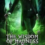[PDF] [EPUB] The Wisdom of Madness (Ministry of Curiosities Book 10) Download