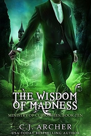 [PDF] [EPUB] The Wisdom of Madness (Ministry of Curiosities Book 10) Download by C.J. Archer