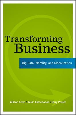 [PDF] [EPUB] Transforming Business: Big Data, Mobility, and Globalization Download by Allison Cerra