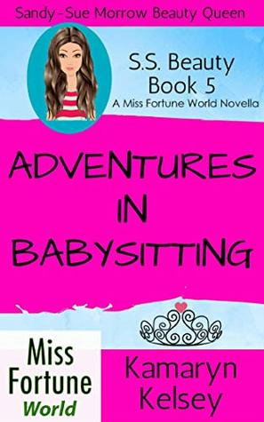 [PDF] [EPUB] Adventures In Babysitting (Miss Fortune World: SS Beauty Book 5) Download by Kamaryn Kelsey