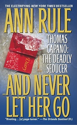[PDF] [EPUB] And Never Let Her Go: Thomas Capano: The Deadly Seducer Download by Ann Rule