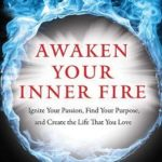 [PDF] [EPUB] Awaken Your Inner Fire: Ignite Your Passion, Find Your Purpose, and Create the Life That You Love Download