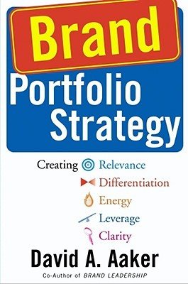 [PDF] [EPUB] Brand Portfolio Strategy: Creating Relevance, Differentiation, Energy, Leverage, and Clarity Download by David A. Aaker