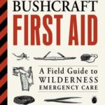 [PDF] [EPUB] Bushcraft First Aid: A Field Guide to Wilderness Emergency Care Download