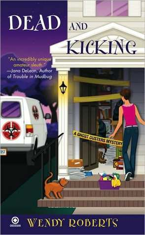 [PDF] [EPUB] Dead and Kicking (A Ghost Dusters Mystery, #3) Download by Wendy Roberts