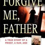 [PDF] [EPUB] Forgive Me, Father: A True Story of a Priest, a Nun, and Brutal Murder Download