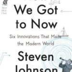 [PDF] [EPUB] How We Got to Now: Six Innovations That Made the Modern World Download