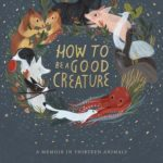 [PDF] [EPUB] How to Be a Good Creature: A Memoir in Thirteen Animals Download
