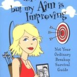 [PDF] [EPUB] I Used To Miss Him…But My Aim Is Improving: Not Your Ordinary Breakup Survival Guide Download