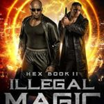 [PDF] [EPUB] Illegal Magic (Hex #2) Download
