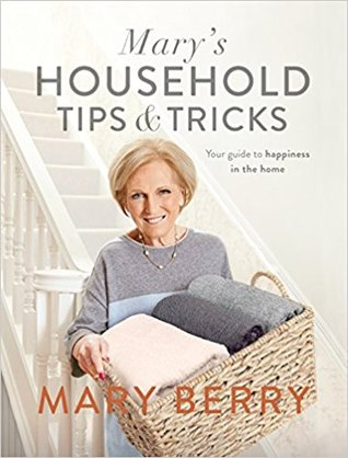[PDF] [EPUB] Mary's Household Tips and Tricks: Your Guide to Happiness in the Home Download by Mary Berry