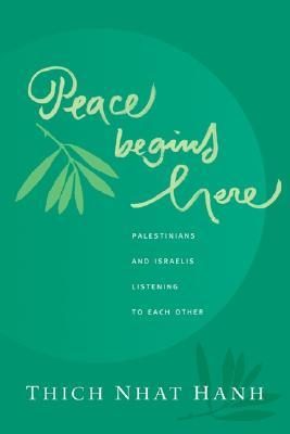[PDF] [EPUB] Peace Begins Here: Palestinians and Israelis Listening to Each Other Download by Thich Nhat Hanh