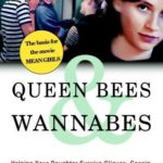 [PDF] [EPUB] Queen Bees and Wannabes: Helping Your Daughter Survive Cliques, Gossip, Boyfriends, and Other Realities of Adolescence Download