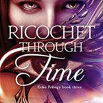 [PDF] [EPUB] Ricochet Through Time (Echo Trilogy Book 3) Download