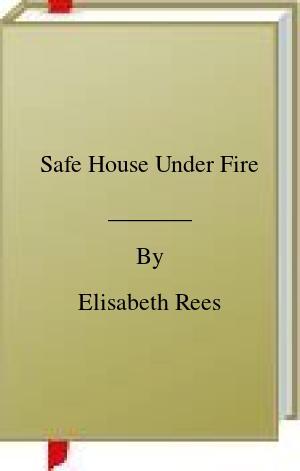 [PDF] [EPUB] Safe House Under Fire Download by Elisabeth Rees