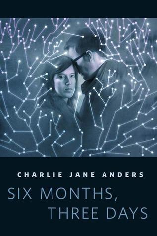 [PDF] [EPUB] Six Months, Three Days Download by Charlie Jane Anders