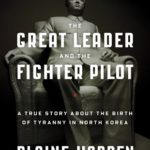 [PDF] [EPUB] The Great Leader and the Fighter Pilot: The True Story of the Tyrant Who Created North Korea and The Young Lieutenant Who Stole His Way to Freedom Download
