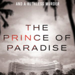 [PDF] [EPUB] The Prince of Paradise: The True Story of a Hotel Heir, His Seductive Wife, and a Ruthless Murder Download