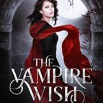 [PDF] [EPUB] The Vampire Wish (Dark World: The Vampire Wish #1) Download