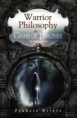 [PDF] [EPUB] Warrior Philosophy in Game of Thrones Download by Francis Briers