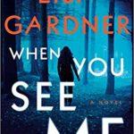 [PDF] [EPUB] When You See Me (Detective D.D. Warren, #11; Gardner Universe, #20) Download