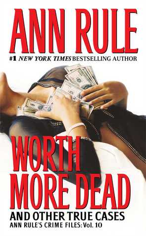 [PDF] [EPUB] Worth More Dead: And Other True Cases Vol. 10 Download by Ann Rule